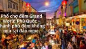 Phố chợ đêm Grand World Phú Quốc – thành phố đêm không ngủ tại đảo ngọc