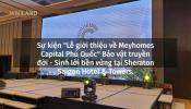 """Lễ giới thiệu về Meyhomes Capital Phú Quốc"" tại Sheraton Saigon Hotel & Towers."