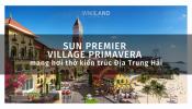 """Sun Premier Village Primavera – một """"thị trấn Amalfi thu nhỏ"""" mang hơi thở kiến trúc Địa Trung Hải"""