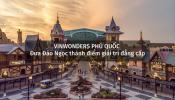 VinWonders Phú Quốc – Đưa Đảo Ngọc thành điểm giải trí đẳng cấp