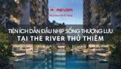 The River Thủ Thiêm - Tiện ích dẫn đầu cuộc sống thượng lưu