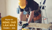 Xem ngày giờ tốt động thổ, xây dựng nhà mới, sửa nhà tháng 1/2021 theo tuổi