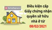 Điều kiện cấp Giấy chứng nhận quyền sở hữu nhà ở từ 08/02/2021