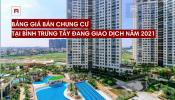 Tổng hợp giá bán các căn hộ chung cư tại Bình Trưng Tây đang giao dịch năm 2021
