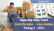 Ngày tốt hợp tuổi nhập trạch, chuyển nhà tháng 5/2021