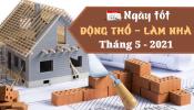 Tháng 5/2021 ngày nào là ngày tốt động thổ, làm nhà và xây nhà theo 12 con giáp?