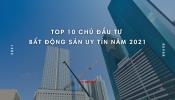 Top 10 Chủ đầu tư bất động sản uy tín 2021 xướng danh những cái tên quen thuộc