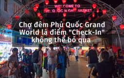 """Chợ đêm Phú Quốc Grand World là điểm """"Check-In"""" không thể bỏ qua hè này"""