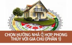 CHỌN HƯỚNG NHÀ Ở HỢP PHONG THỦY VỚI GIA CHỦ (PHẦN 1)