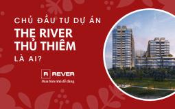 Ai là chủ đầu tư dự án căn hộ hạng sang The River Thủ Thiêm?