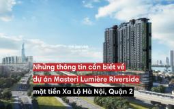 Tìm hiểu về dự án Masteri Lumière Riverside ngay mặt tiền Xa Lộ Hà Nội, Quận 2
