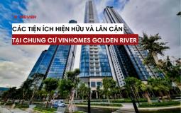 Khám phá hệ thống tiện ích hiện hữu và lân cận đẳng cấp tại Vinhomes Golden River