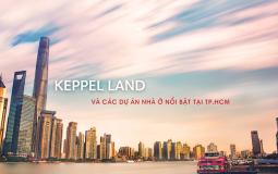 12 dự án nhà ở của Keppel Land tại TP.HCM bước vào giai đoạn triển khai và mở bán